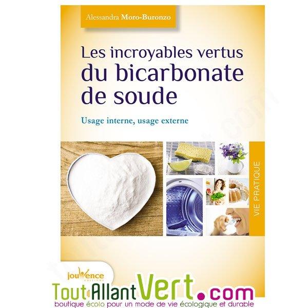 Les incroyables vertus du bicarbonate de soude usages interne et externe par alessandra moro - Bicarbonate de soude utilisation ...